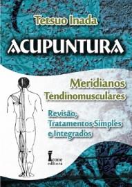 Acupuntura – Meridianos Tendinomusculares: Revisão, Tratamentos Simples E Integrados
